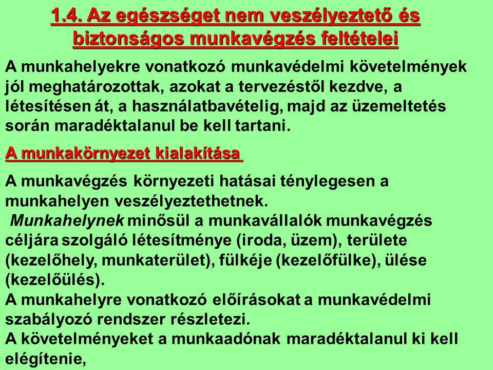 1.4. Az egészséget nem veszélyeztető és biztonságos munkavégzés feltételei A munkahelyekre vonatkozó munkavédelmi követelmények jól meghatározottak, a