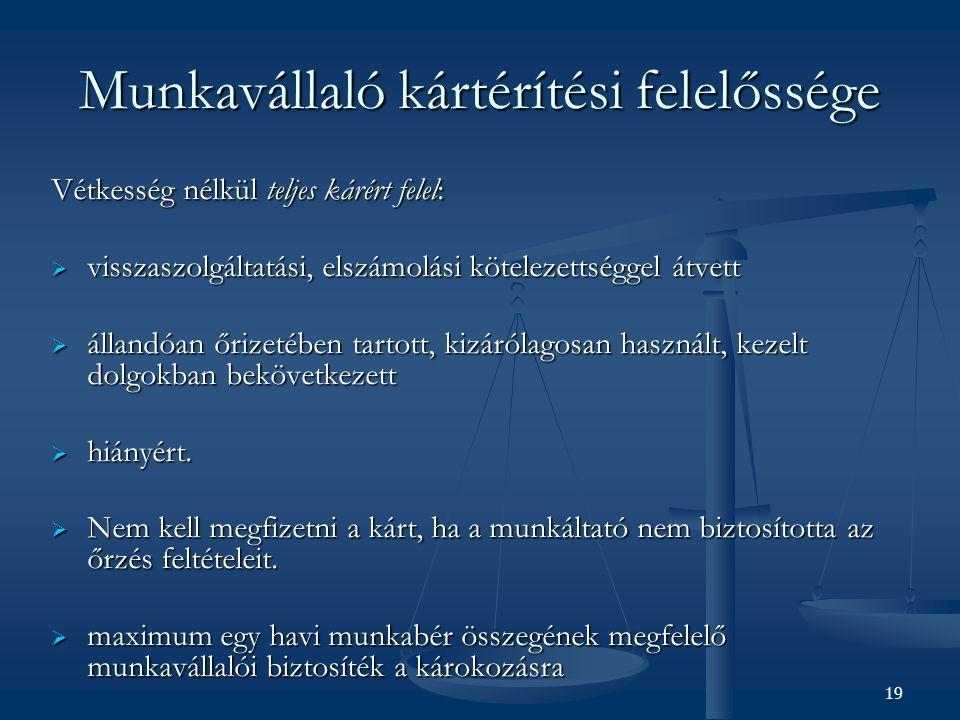 Munkáltató kártérítési felelőssége Munkaviszonnyal összefüggésben munkavállalónak okozott kárért vétkességre tekintet nélkül teljes mértékben felel.
