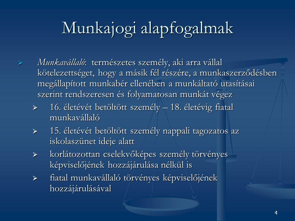 Munkajogi alapfogalmak  Munkaszerződés: a felek egybehangzó nyilatkozatával létrejövő kétoldalú jogügylet, amely a munkaviszony (annak jogi oka) létrehozására, és tartalmának megállapítására irányul.
