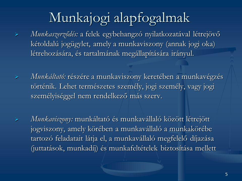 A munkajog általános elvei  Kölcsönös együttműködés elve: jóhiszeműség és a tisztesség követelményeinek megfelelő, kölcsönös együttműködési, erkölcsi kötelezettség  Rendeltetésszerű joggyakorlás: törvény, a jogintézmény és az alanyi jog céljainak figyelembe vétele  Hátrányos megkülönböztetés tilalma: diszkrimináció eleve erkölcsileg rosszallott, önkényes, hátrányos megkülönböztetés  Formátlanság elve: munkaszerződés, annak módosítása, a tanulmányi szerződés, a felmondás írásba foglalása kötelező 6