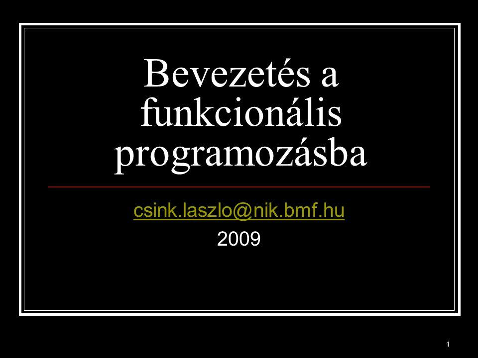 1 Bevezetés a funkcionális programozásba csink.laszlo@nik.bmf.hu 2009