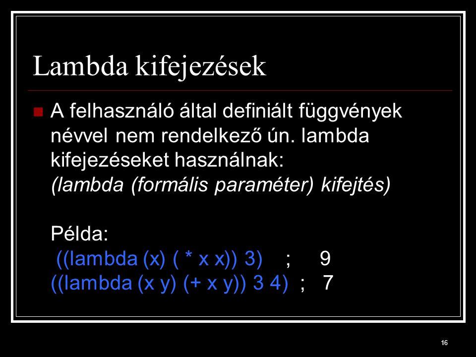 16 Lambda kifejezések A felhasználó által definiált függvények névvel nem rendelkező ún.