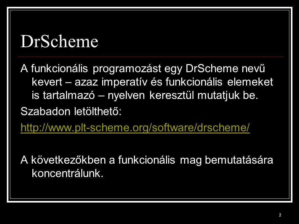 2 DrScheme A funkcionális programozást egy DrScheme nevű kevert – azaz imperatív és funkcionális elemeket is tartalmazó – nyelven keresztül mutatjuk be.