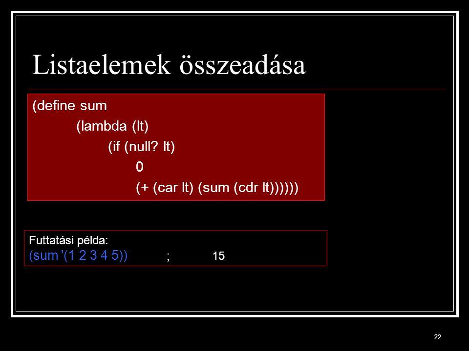 22 Listaelemek összeadása (define sum (lambda (lt) (if (null.