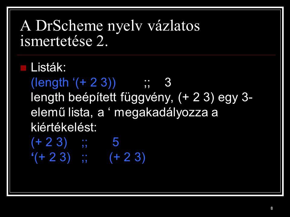 9 cons car cons (construct szóból) Beépített függvény, két argumentuma van és egy rendezett párt vagy listát ad vissza: (cons 1 2) ;; (1.
