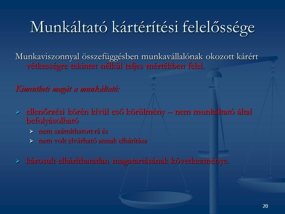 Munkáltató kártérítési felelőssége Munkaviszonnyal összefüggésben munkavállalónak okozott kárért vétkességre tekintet nélkül teljes mértékben felel. K