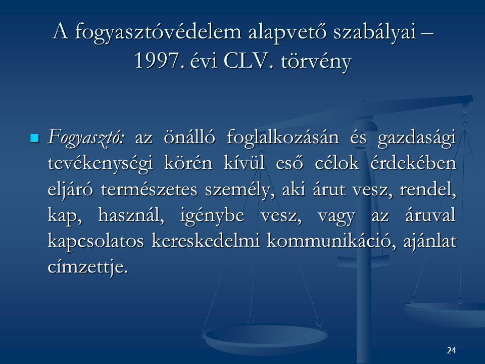 A fogyasztóvédelem alapvető szabályai – 1997. évi CLV. törvény Fogyasztó: az önálló foglalkozásán és gazdasági tevékenységi körén kívül eső célok érde