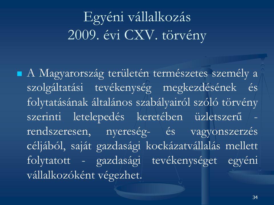 34 Egyéni vállalkozás 2009. évi CXV. törvény A Magyarország területén természetes személy a szolgáltatási tevékenység megkezdésének és folytatásának á