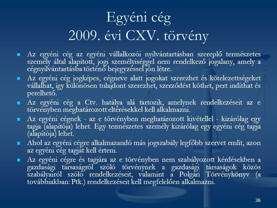 36 Egyéni cég 2009. évi CXV. törvény Az egyéni cég az egyéni vállalkozói nyilvántartásban szereplő természetes személy által alapított, jogi személyis