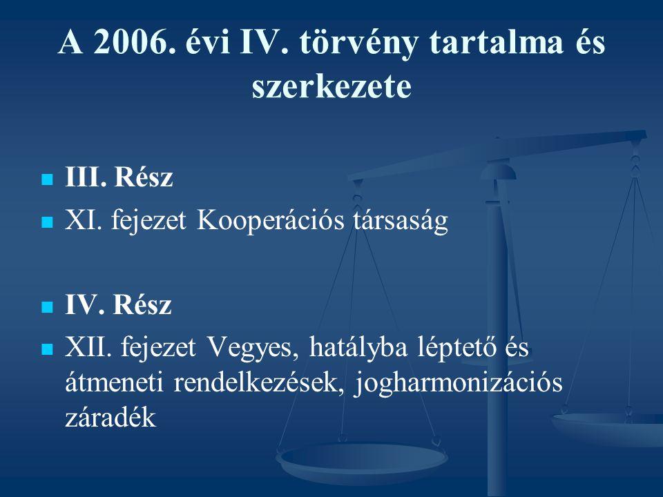 A 2006. évi IV. törvény tartalma és szerkezete III. Rész XI. fejezet Kooperációs társaság IV. Rész XII. fejezet Vegyes, hatályba léptető és átmeneti r