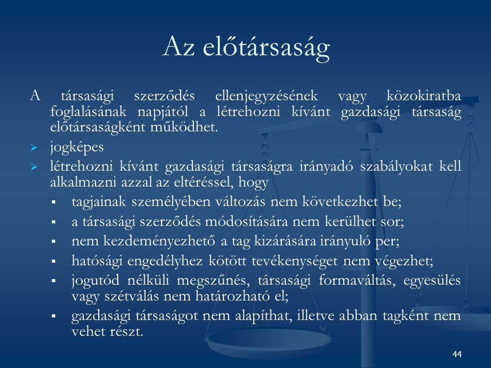 44 Az előtársaság A társasági szerződés ellenjegyzésének vagy közokiratba foglalásának napjától a létrehozni kívánt gazdasági társaság előtársaságként
