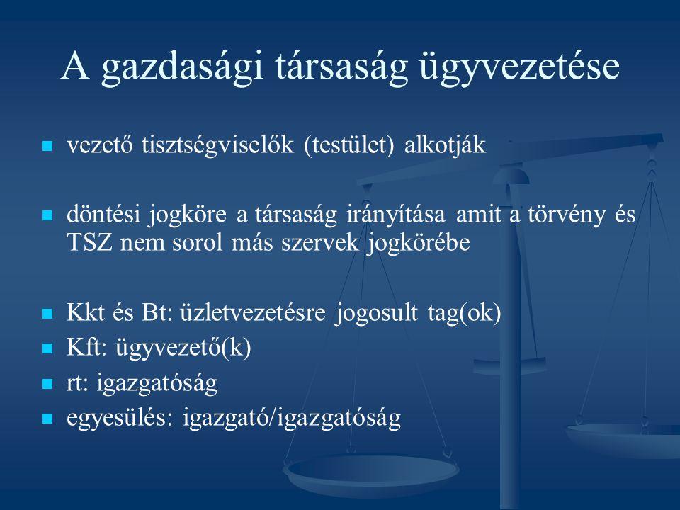 A gazdasági társaság ügyvezetése vezető tisztségviselők (testület) alkotják döntési jogköre a társaság irányítása amit a törvény és TSZ nem sorol más