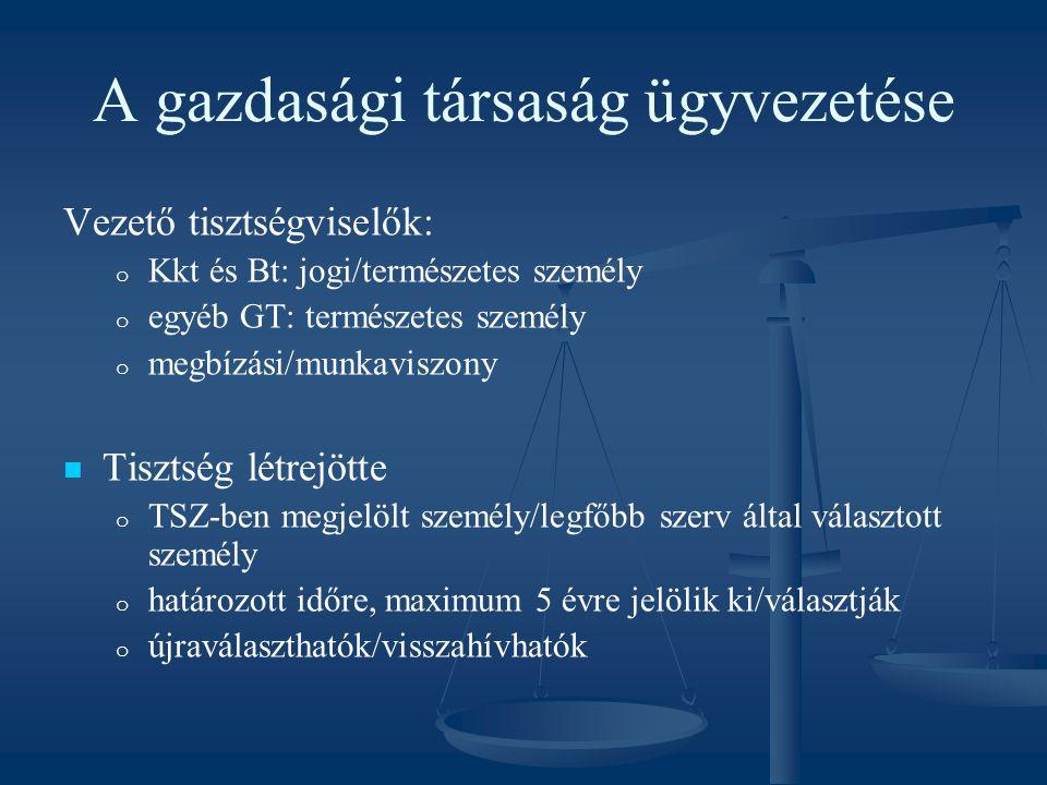 A gazdasági társaság ügyvezetése Vezető tisztségviselők: o o Kkt és Bt: jogi/természetes személy o o egyéb GT: természetes személy o o megbízási/munka