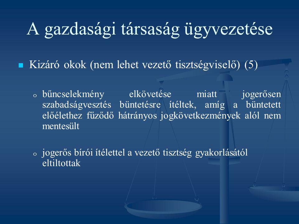 A gazdasági társaság ügyvezetése Kizáró okok (nem lehet vezető tisztségviselő) (5) o o bűncselekmény elkövetése miatt jogerősen szabadságvesztés bünte