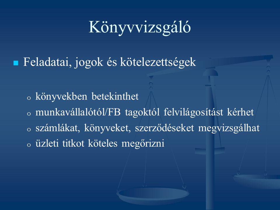 Könyvvizsgáló Feladatai, jogok és kötelezettségek o o könyvekben betekinthet o o munkavállalótól/FB tagoktól felvilágosítást kérhet o o számlákat, kön