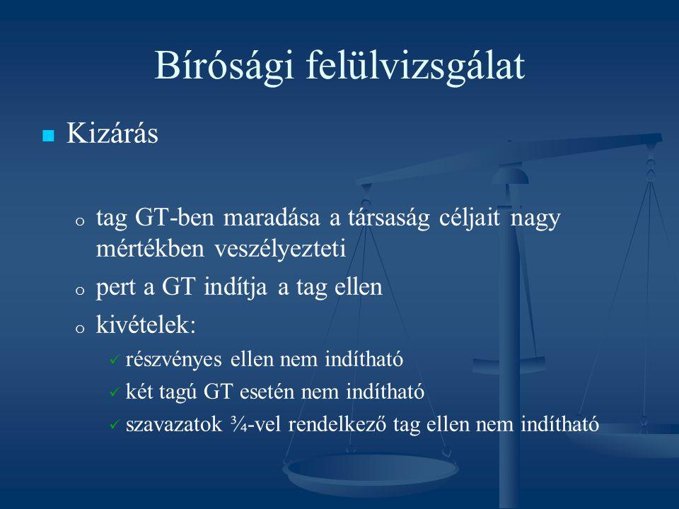 Bírósági felülvizsgálat Kizárás o o tag GT-ben maradása a társaság céljait nagy mértékben veszélyezteti o o pert a GT indítja a tag ellen o o kivétele