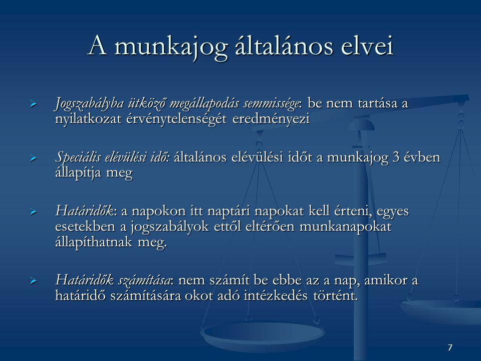 A munkajog általános elvei  Jogszabályba ütköző megállapodás semmissége: be nem tartása a nyilatkozat érvénytelenségét eredményezi  Speciális elévül