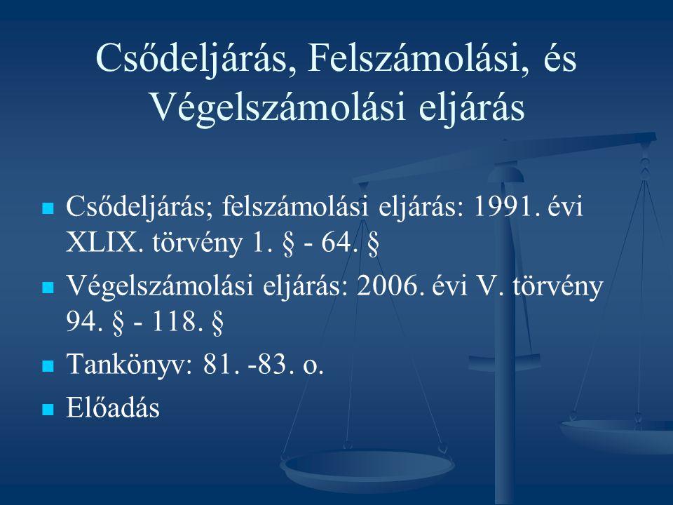 Csődeljárás, Felszámolási, és Végelszámolási eljárás Csődeljárás; felszámolási eljárás: 1991. évi XLIX. törvény 1. § - 64. § Végelszámolási eljárás: 2