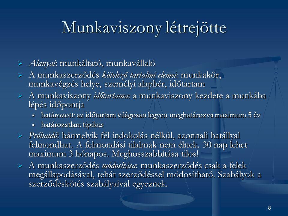 Munkaviszony létrejötte  Alanyai: munkáltató, munkavállaló  A munkaszerződés kötelező tartalmi elemei: munkakör, munkavégzés helye, személyi alapbér