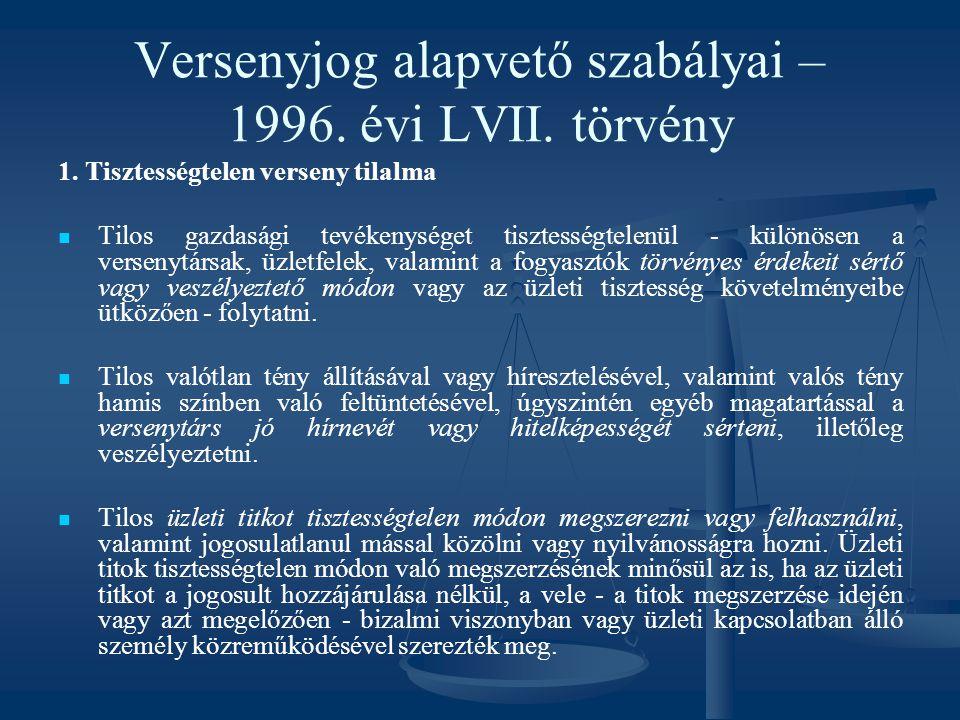 Versenyjog alapvető szabályai – 1996. évi LVII. törvény 1. Tisztességtelen verseny tilalma Tilos gazdasági tevékenységet tisztességtelenül - különösen