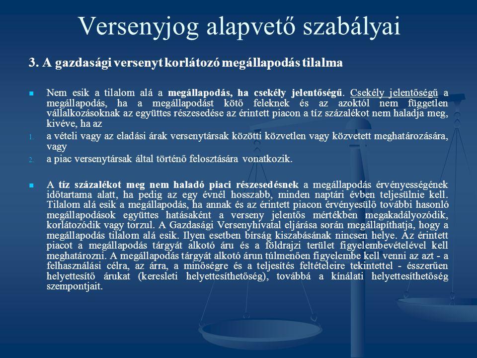 Versenyjog alapvető szabályai 3. A gazdasági versenyt korlátozó megállapodás tilalma Nem esik a tilalom alá a megállapodás, ha csekély jelentőségű. Cs