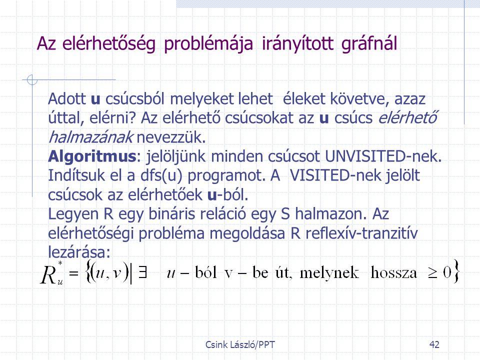 Csink László/PPT42 Az elérhetőség problémája irányított gráfnál Adott u csúcsból melyeket lehet éleket követve, azaz úttal, elérni.