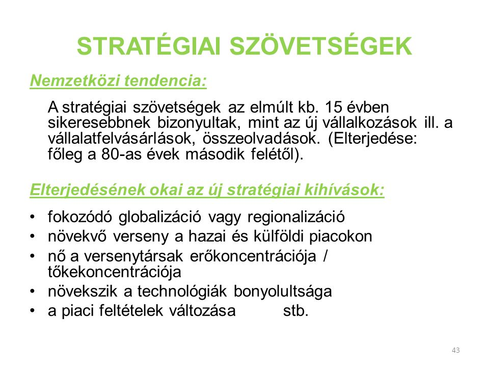 STRATÉGIAI SZÖVETSÉGEK Nemzetközi tendencia: A stratégiai szövetségek az elmúlt kb. 15 évben sikeresebbnek bizonyultak, mint az új vállalkozások ill.