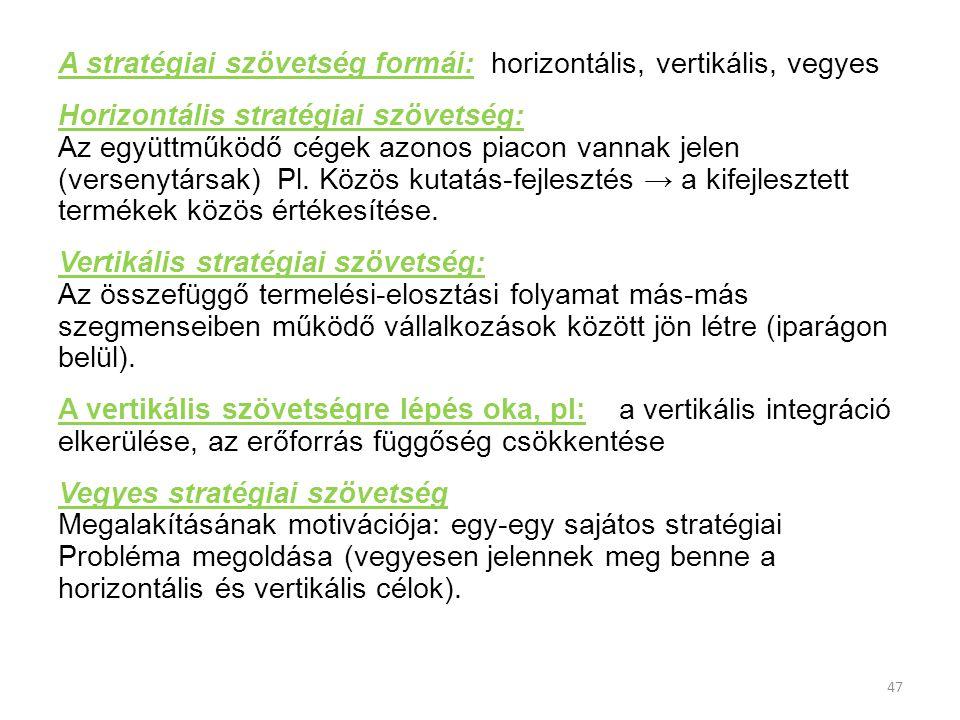 A stratégiai szövetség formái: horizontális, vertikális, vegyes Horizontális stratégiai szövetség: Az együttműködő cégek azonos piacon vannak jelen (v