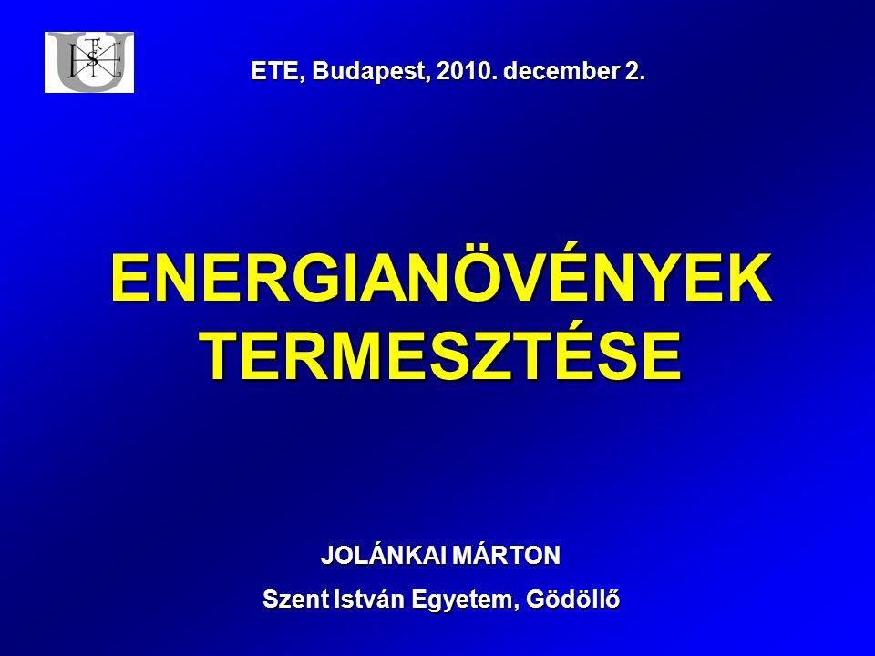 ENERGIANÖVÉNYEK TERMESZTÉSE JOLÁNKAI MÁRTON Szent István Egyetem, Gödöllő ETE, Budapest, 2010.