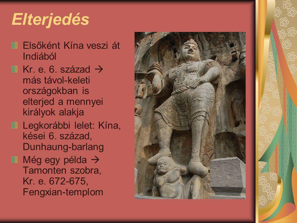 Elterjedés Elsőként Kína veszi át Indiából Kr. e. 6. század  más távol-keleti országokban is elterjed a mennyei királyok alakja Legkorábbi lelet: Kín