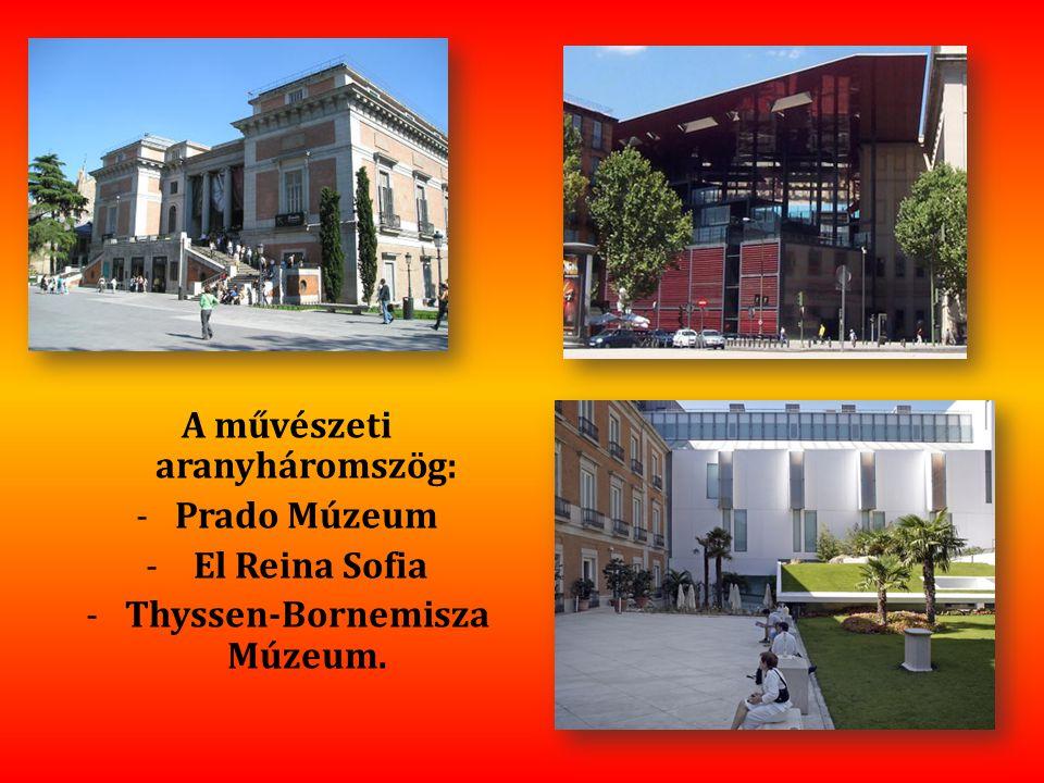 A művészeti aranyháromszög: -Prado Múzeum - El Reina Sofia -Thyssen-Bornemisza Múzeum.