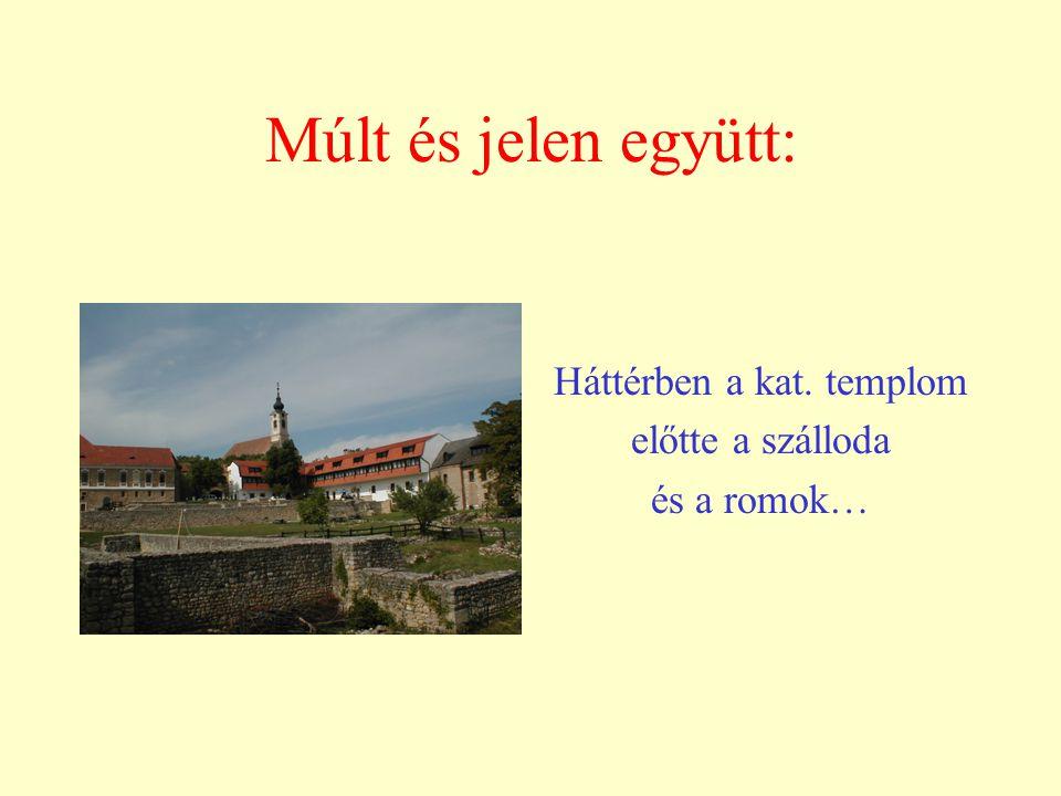 Múlt és jelen együtt: Háttérben a kat. templom előtte a szálloda és a romok…