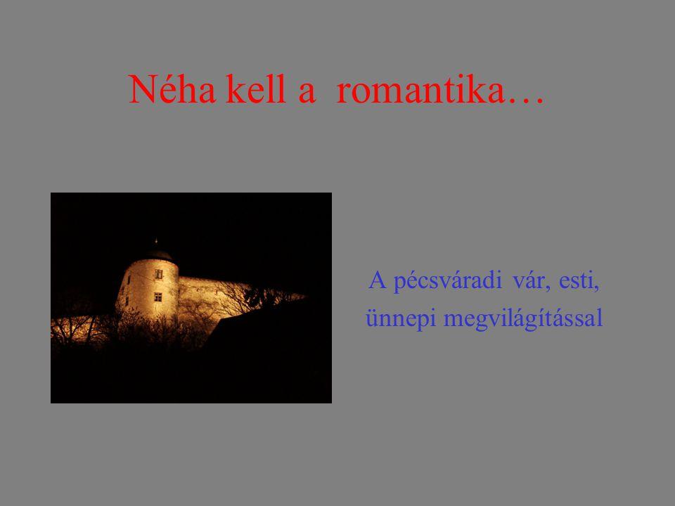 Néha kell a romantika… A pécsváradi vár, esti, ünnepi megvilágítással