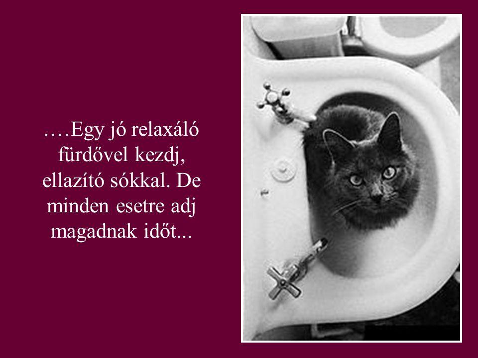 .…Egy jó relaxáló fürdővel kezdj, ellazító sókkal. De minden esetre adj magadnak időt...