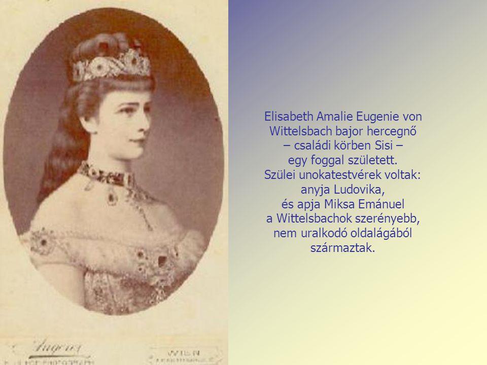 Elisabeth Amalie Eugenie von Wittelsbach bajor hercegnő – családi körben Sisi – egy foggal született.