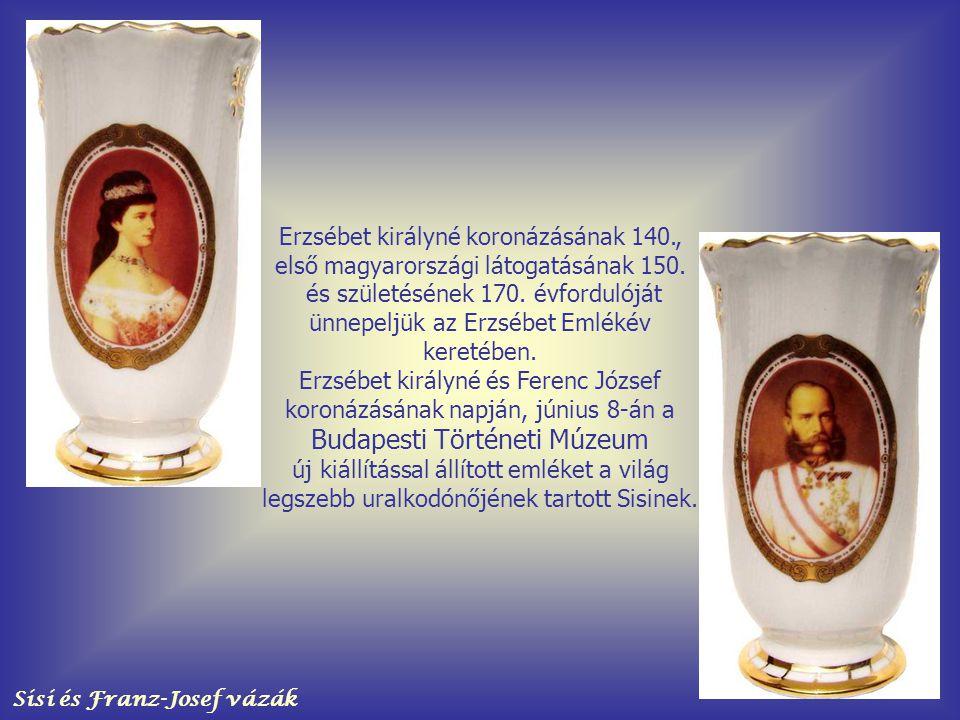 Sisi és Franz-Josef vázák Erzsébet királyné koronázásának 140., első magyarországi látogatásának 150.