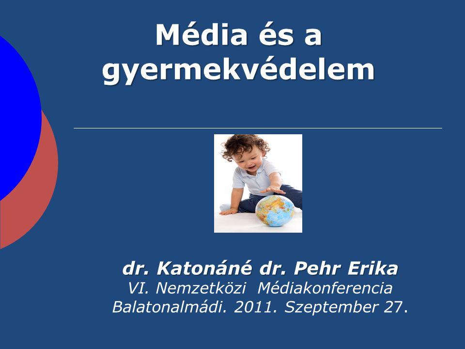 Média és a gyermekvédelem dr. Katonáné dr. Pehr Erika VI. Nemzetközi Médiakonferencia Balatonalmádi. 2011. Szeptember 27.