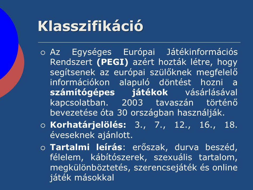 Klasszifikáció  Az Egységes Európai Játékinformációs Rendszert (PEGI) azért hozták létre, hogy segítsenek az európai szülőknek megfelelő információko