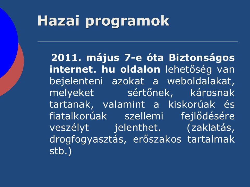 Hazai programok 2011. május 7-e óta Biztonságos internet. hu oldalon lehetőség van bejelenteni azokat a weboldalakat, melyeket sértőnek, károsnak tart