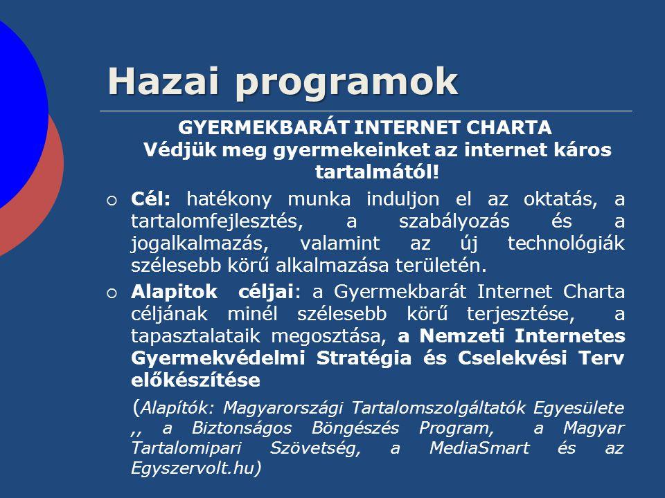 Hazai programok GYERMEKBARÁT INTERNET CHARTA Védjük meg gyermekeinket az internet káros tartalmától!  Cél: hatékony munka induljon el az oktatás, a t