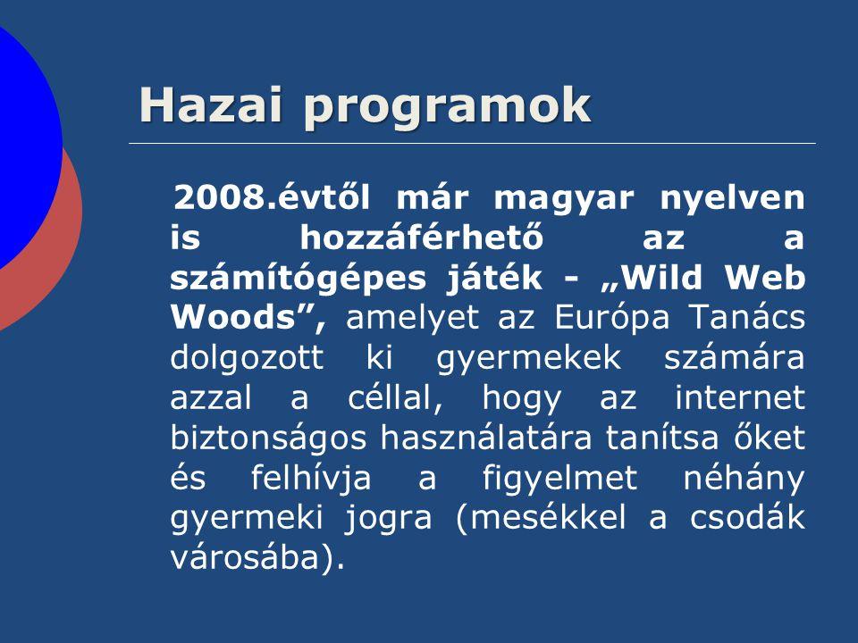"""Hazai programok 2008.évtől már magyar nyelven is hozzáférhető az a számítógépes játék - """"Wild Web Woods"""", amelyet az Európa Tanács dolgozott ki gyerme"""