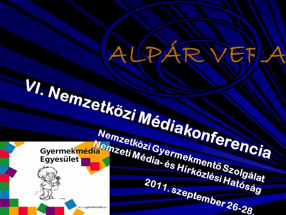 ALPÁR VERA VI. Nemzetközi Médiakonferencia Nemzetközi Gyermekment ő Szolgálat Nemzeti Média- és Hírközlési Hatóság 2011. szeptember 26-28.