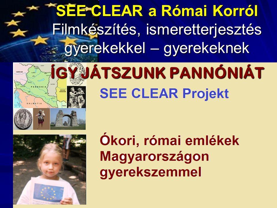SEE CLEAR a Római Korról Filmkészítés, ismeretterjesztés gyerekekkel – gyerekeknek ÍGY JÁTSZUNK PANNÓNIÁT