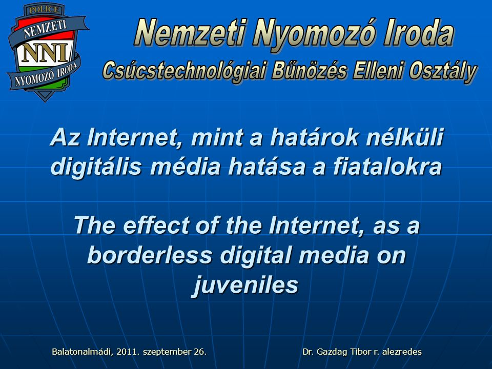 Az Internet, mint a határok nélküli digitális média hatása a fiatalokra The effect of the Internet, as a borderless digital media on juveniles Balatonalmádi, 2011.