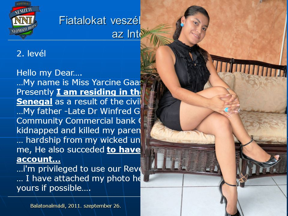 Fiatalokat veszélyeztető szituációk az Interneten 2. levél Hello my Dear…. …My name is Miss Yarcine Gaasu from Guinea in West Africa. Presently I am r