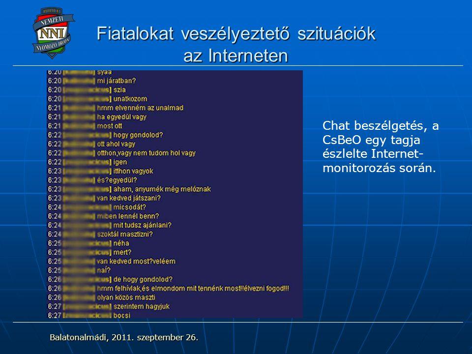Fiatalokat veszélyeztető szituációk az Interneten Chat beszélgetés, a CsBeO egy tagja észlelte Internet- monitorozás során. Balatonalmádi, 2011. szept