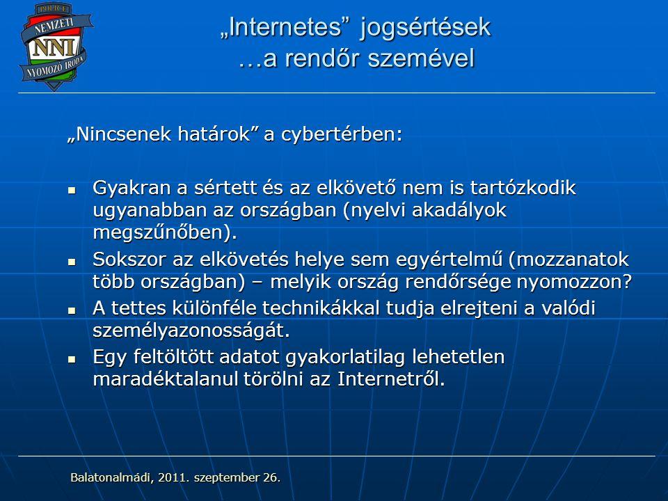 """""""Internetes jogsértések …a rendőr szemével """"Nincsenek határok a cybertérben: Gyakran a sértett és az elkövető nem is tartózkodik ugyanabban az országban (nyelvi akadályok megszűnőben)."""