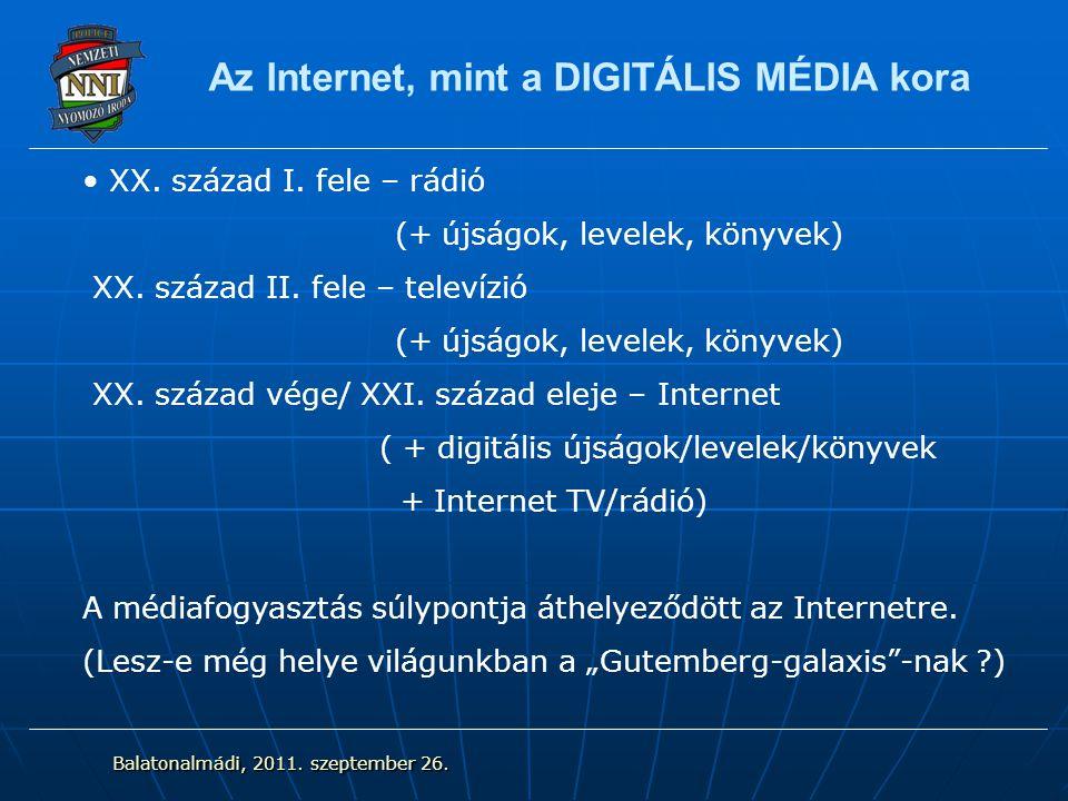 Az Internet, mint a DIGITÁLIS MÉDIA kora XX. század I. fele – rádió (+ újságok, levelek, könyvek) XX. század II. fele – televízió (+ újságok, levelek,