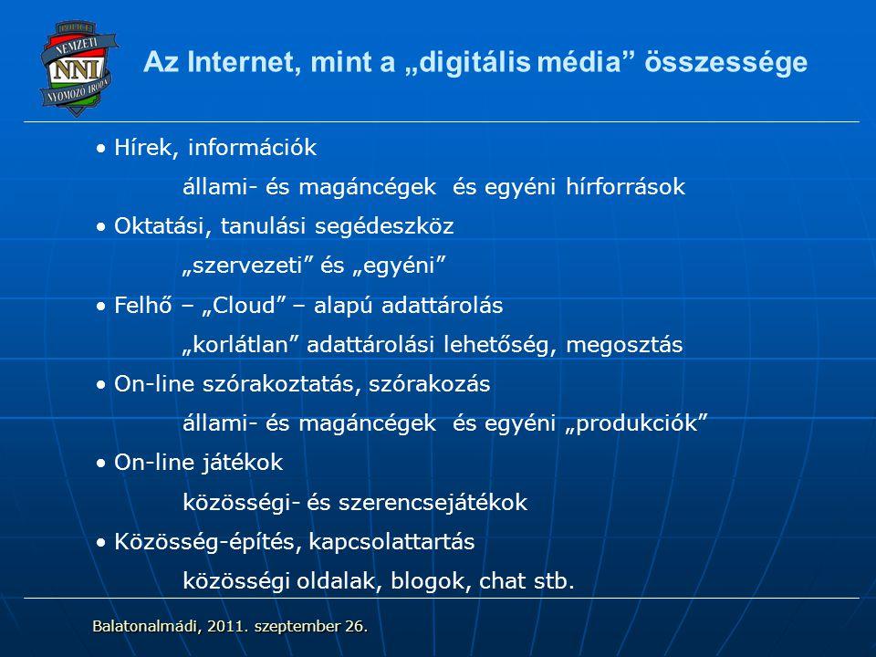 """Az Internet, mint a """"digitális média összessége Hírek, információk állami- és magáncégek és egyéni hírforrások Oktatási, tanulási segédeszköz """"szervezeti és """"egyéni Felhő – """"Cloud – alapú adattárolás """"korlátlan adattárolási lehetőség, megosztás On-line szórakoztatás, szórakozás állami- és magáncégek és egyéni """"produkciók On-line játékok közösségi- és szerencsejátékok Közösség-építés, kapcsolattartás közösségi oldalak, blogok, chat stb."""