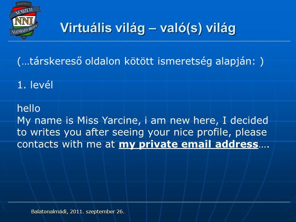 (…társkereső oldalon kötött ismeretség alapján: ) 1. levél hello My name is Miss Yarcine, i am new here, I decided to writes you after seeing your nic